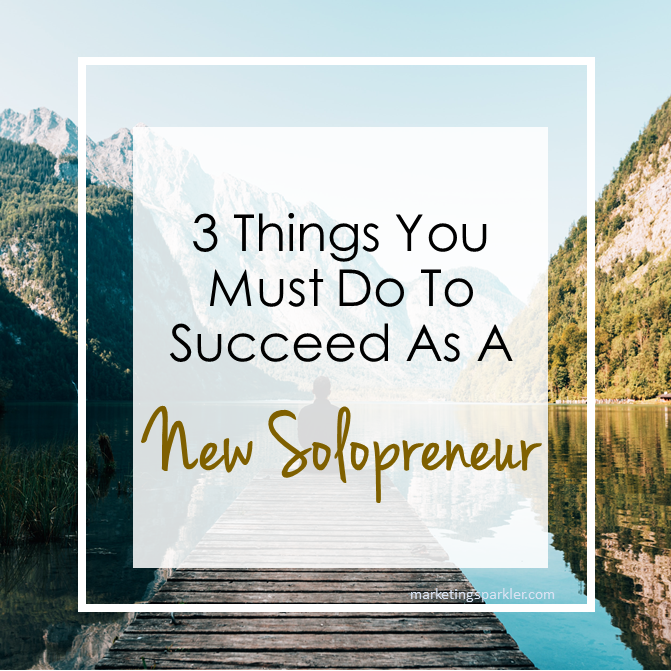 3 Things You Must Do to Succeed As a Solopreneur