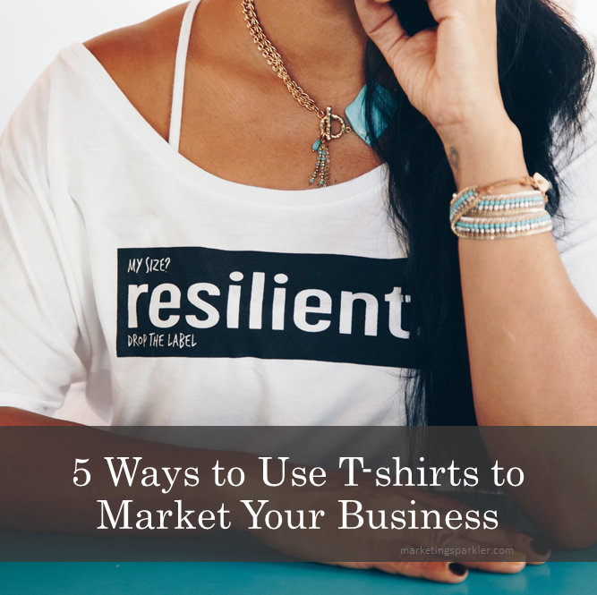 5 Ways to Use T-shirts to Market Your Business