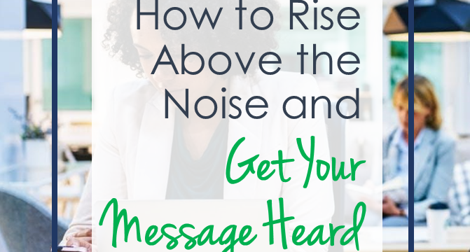 How to Rise Above the Noise and Get Your Message Heard