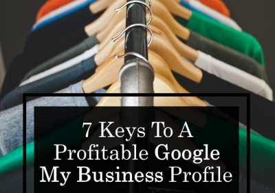 7 Keys to a Profitable Google My Business Profile
