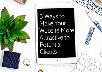 5 Ways To Make Your Website More Attractive To Potential Clients