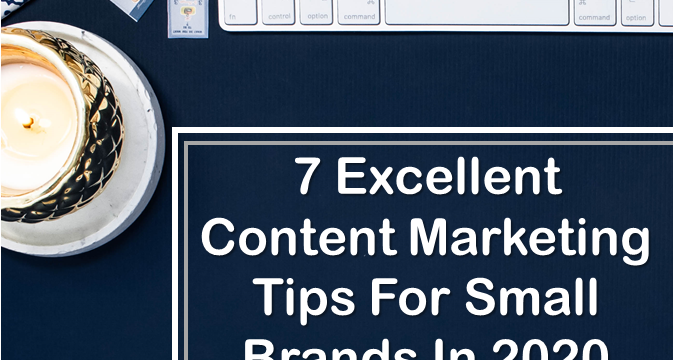 7 Content Marketing Tips For Small Brands In 2020