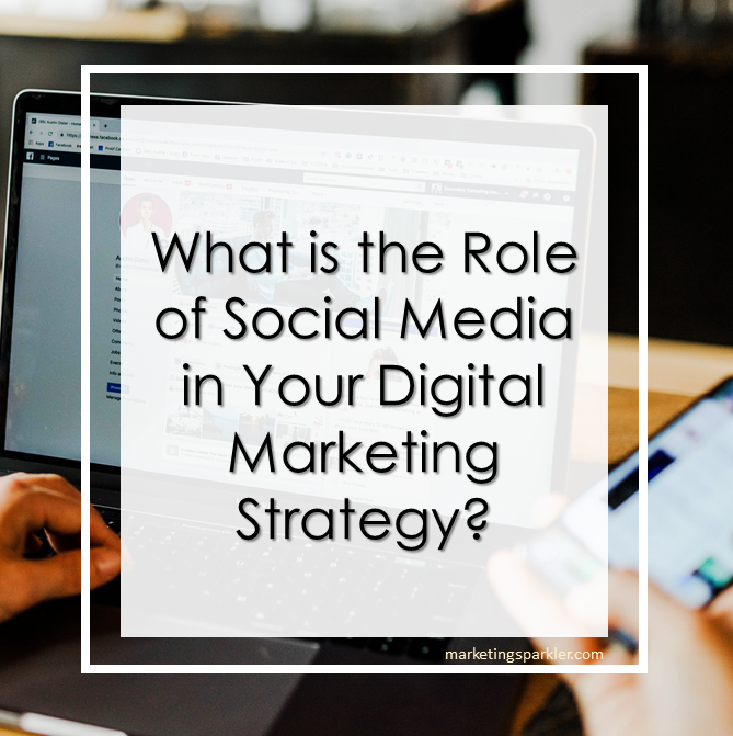 What is the role of social media in your digital marketing strategy