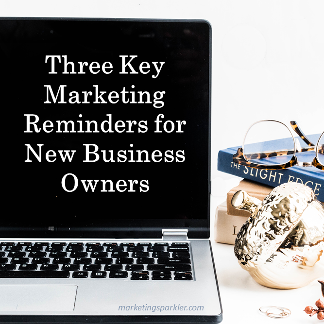 3 Key Marketing Reminders for New Business Owners