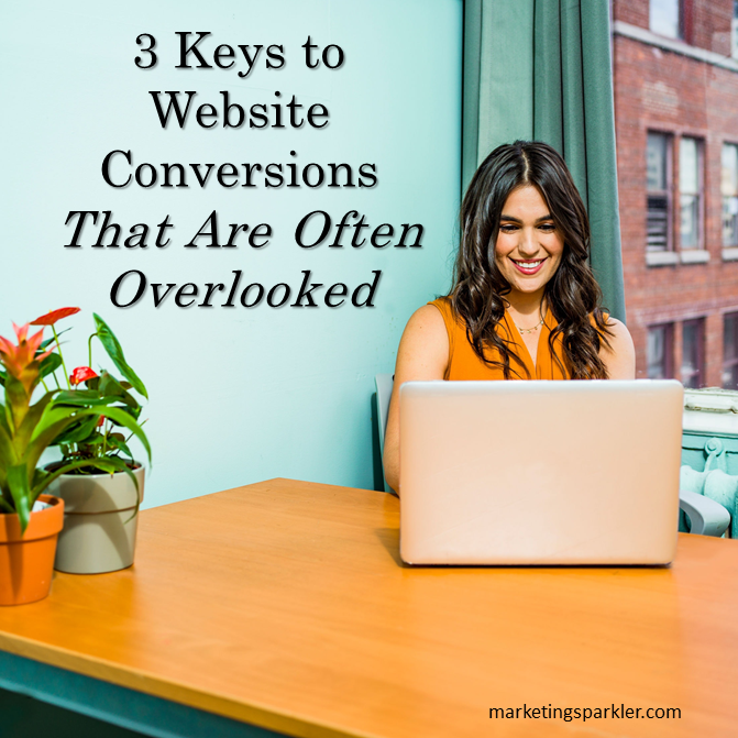 3 Keys to Website Conversions That Are Often Overlooked