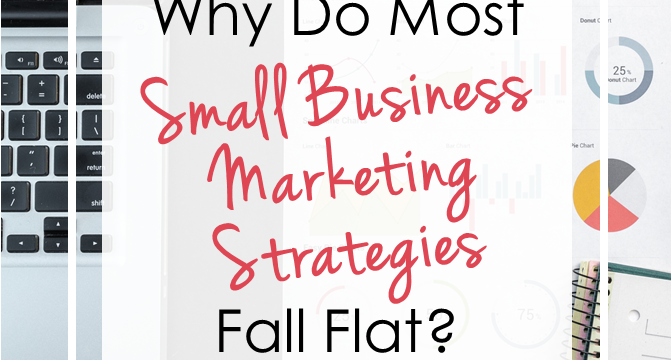 Why Do Most Small Business Marketing Strategies Fall Flat?