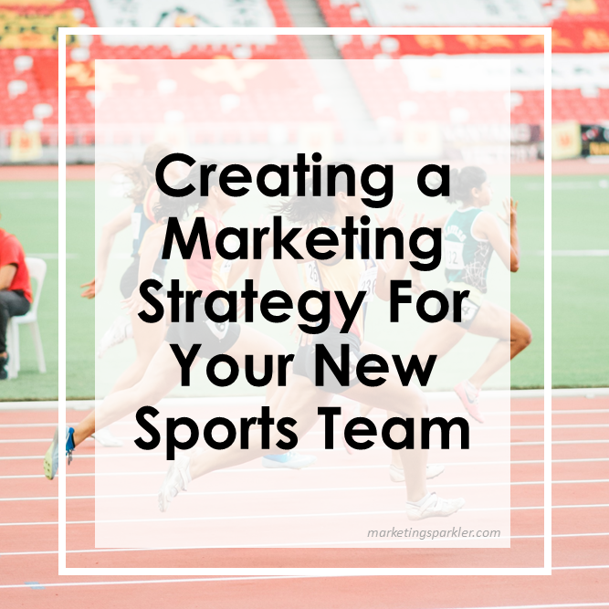 Creating a marketing strategy for your new sports team