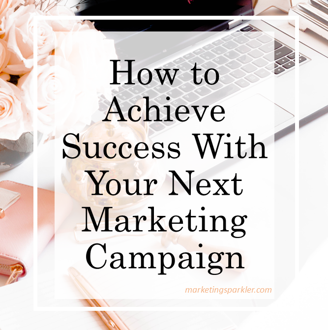 How to achieve success with your next marketing campaign