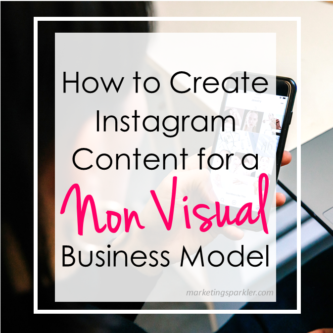 How to create Instagram content for a non visual business model