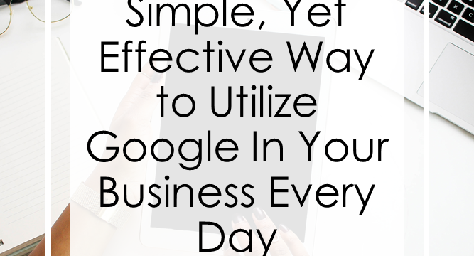 Simple, Yet Effective Ways To Utilize Google In Your Business Every Day