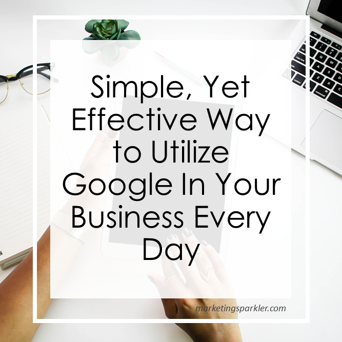 Simple Yet Effective Ways To Utilize Google In Your Business Every Day