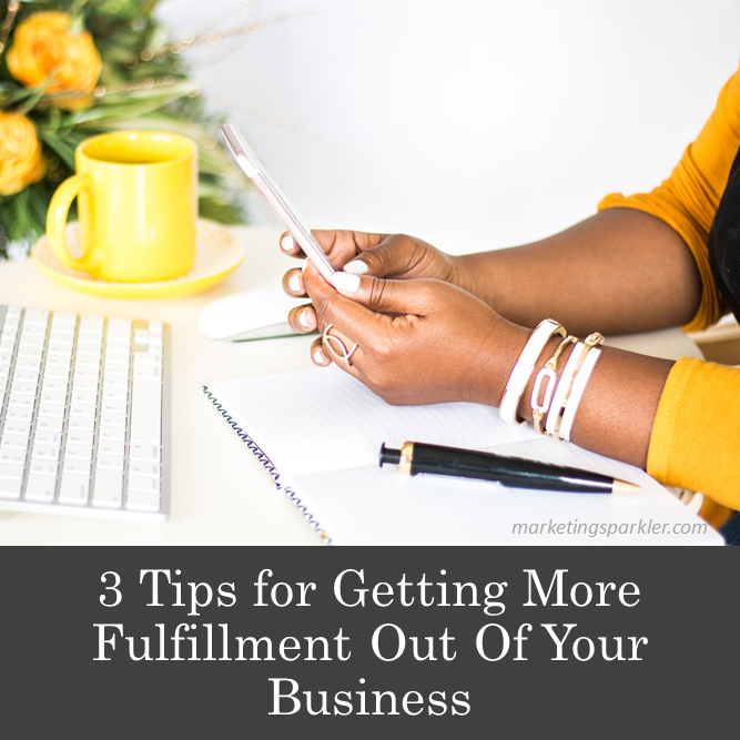 3 Tips for Getting More Fulfillment Out Of Your Business