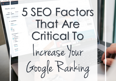 5 SEO Factors That Are Critical To Increase Your Google Ranking