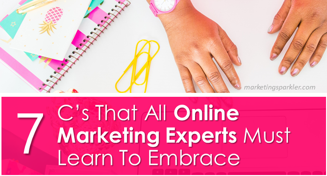 7 C's That All Online Marketing Experts Must Embrace