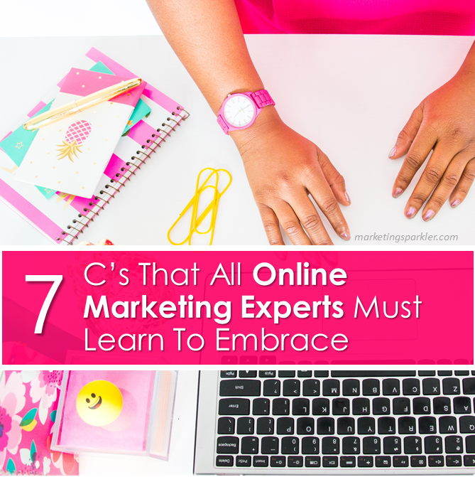 7 Cs That All Online Marketing Experts Must Learn To Embrace