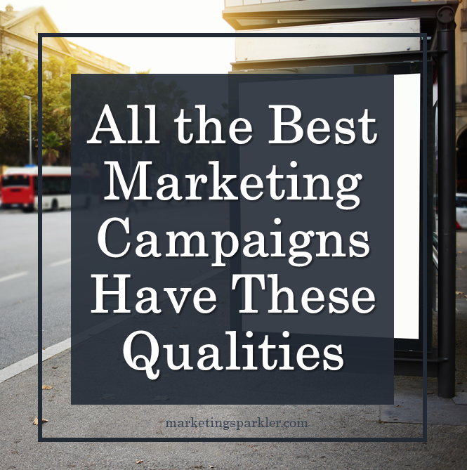 All the Best Marketing Campaigns Have These Qualities