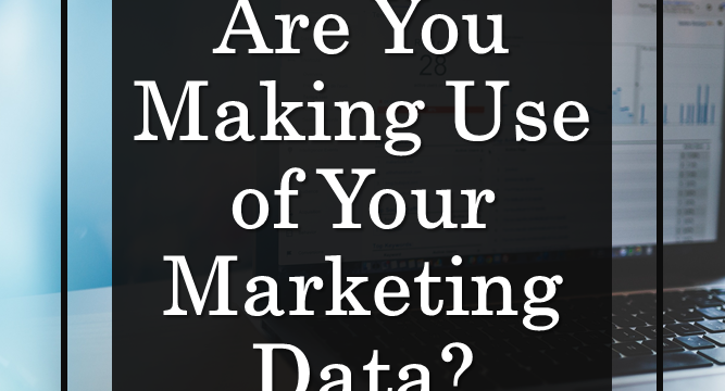 Are You Making Use of Your Marketing Data?