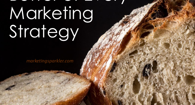 The Bread and Butter of Every Marketing Strategy