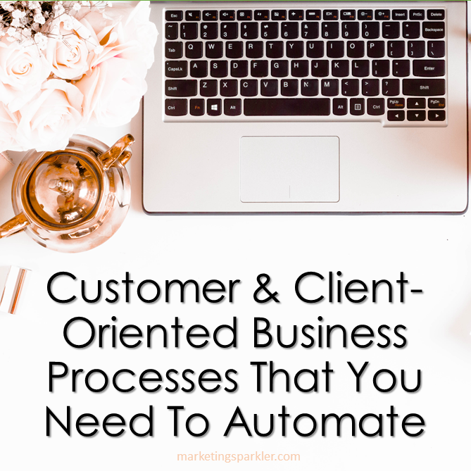 Customer and Client-Oriented Business Processes That You Need To Automate