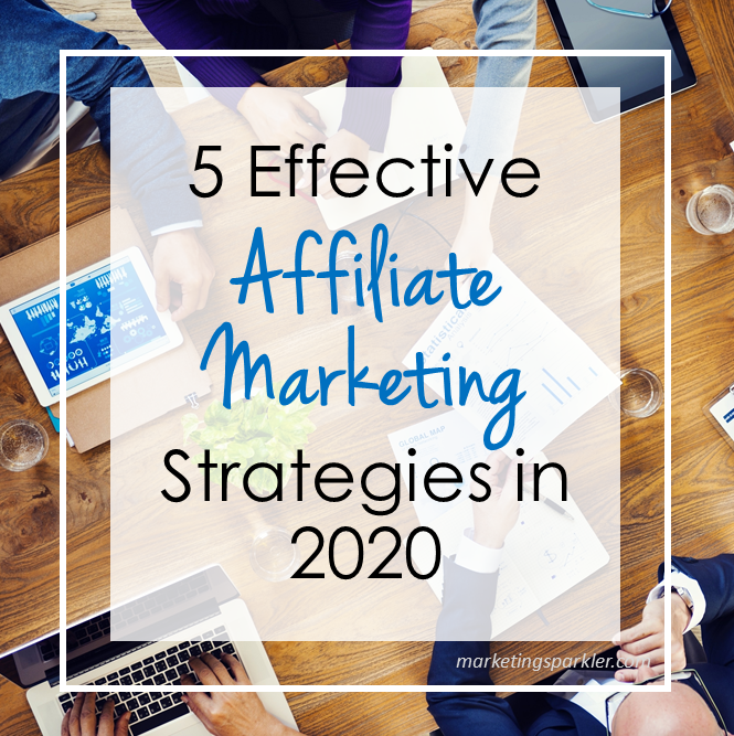 5 Effective Affiliate Marketing Strategies in 2020