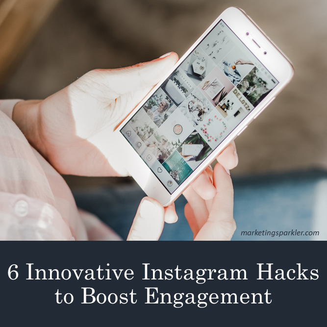 6 Innovative Instagram Hacks to Boost Engagement