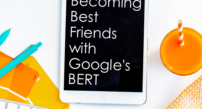 Becoming Best Friends with Google's BERT