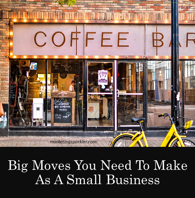 Big Moves You Need To Make As A Small Business