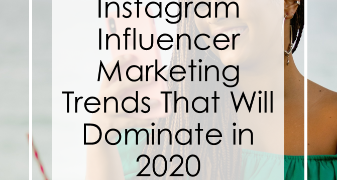 Instagram Influencer Marketing Trends That Will Dominate in 2020