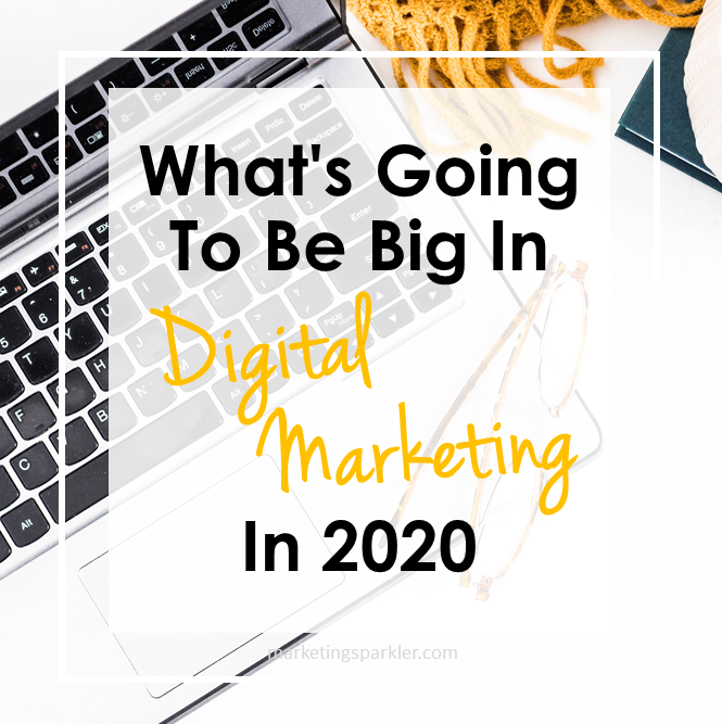 What Going To Be Big In Digital Marketing In 2020