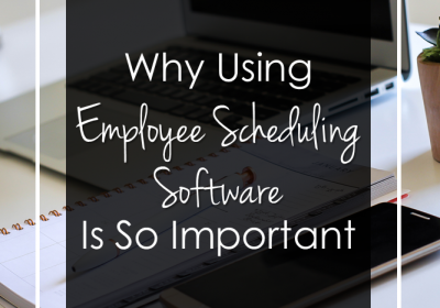 Why Utilizing Employee Scheduling Software is So Important