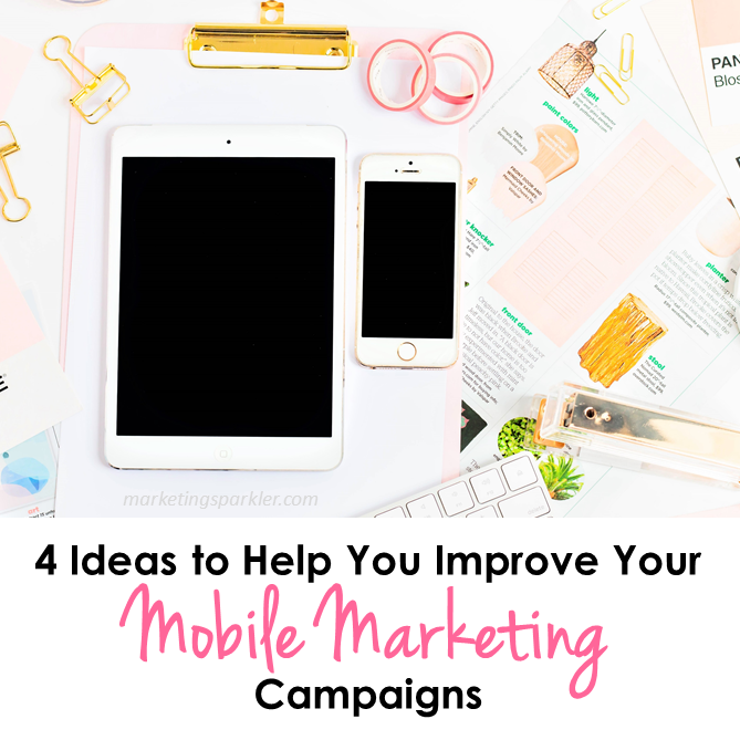 4 Ideas to Help Improve Your Mobile Marketing Campaigns