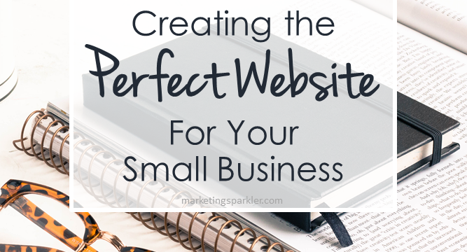 Creating the Perfect Website For Your Small Business