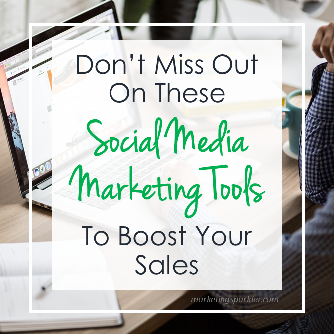 Dont Miss Out On These Social Media Tools To Boost Sales