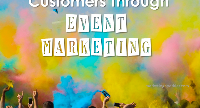 Engage Better With Your Customers Through Event Marketing