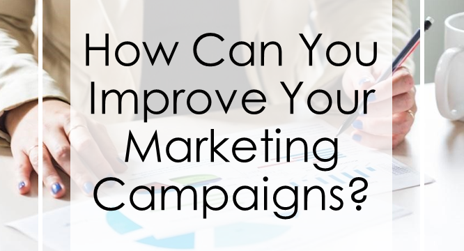 How Can You Improve Your Marketing Campaigns?