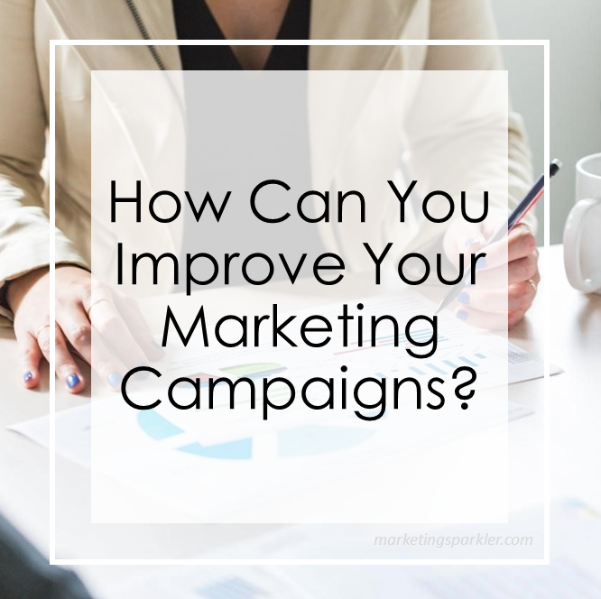 How Can You Improve Your Marketing Campaign