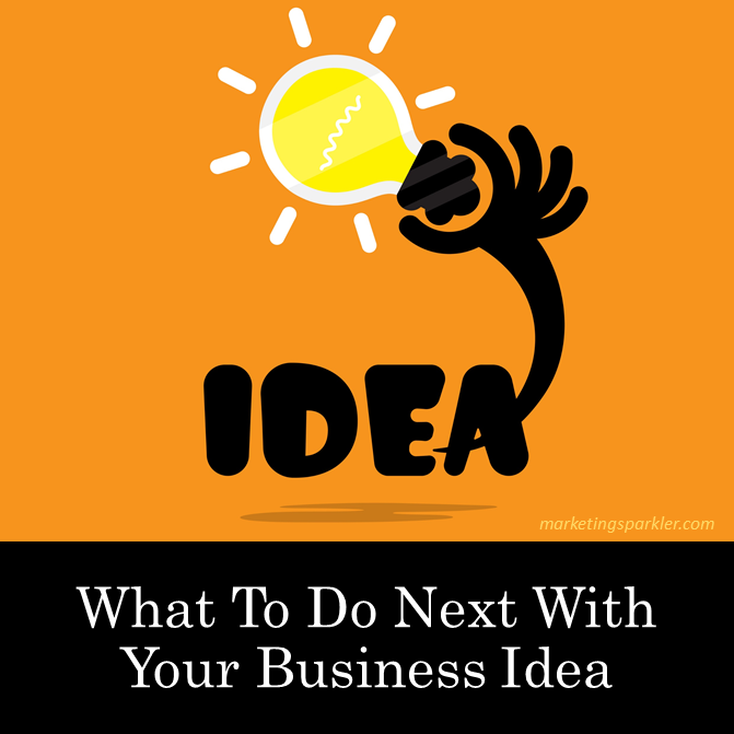 What To Do Next With Your Next Business Idea