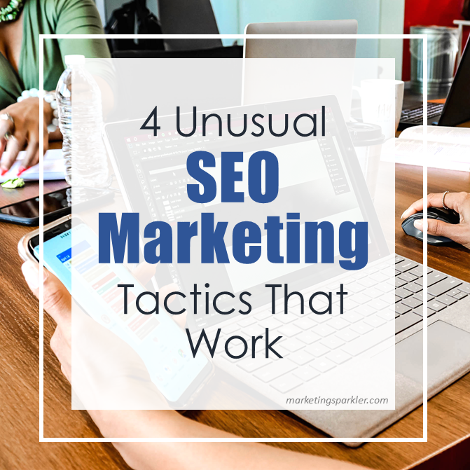 4 Unusual SEO Marketing Tactics That Work