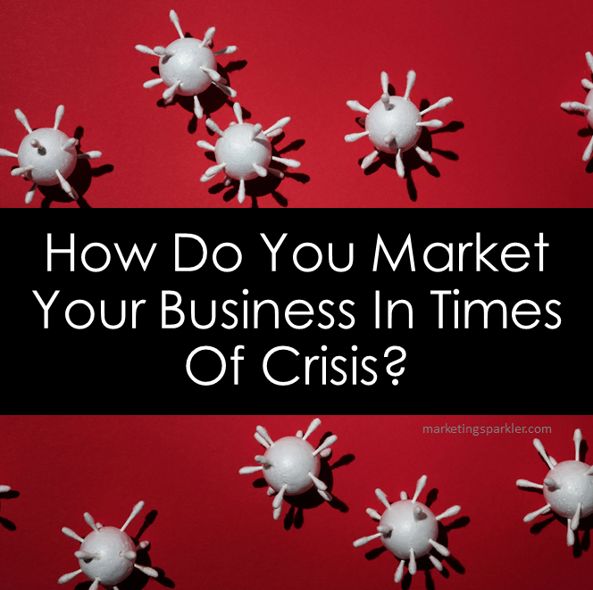 How Do You Market Your Business Times Of Crisis