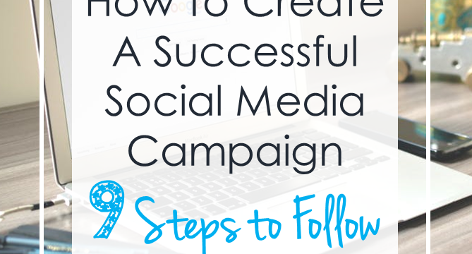How to Create a Successful Social Media Campaign: 9 Steps to Follow
