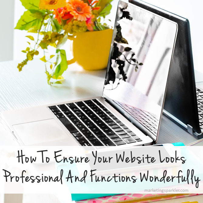 How To Ensure Your Website Looks Professional And Functions Wonderfully