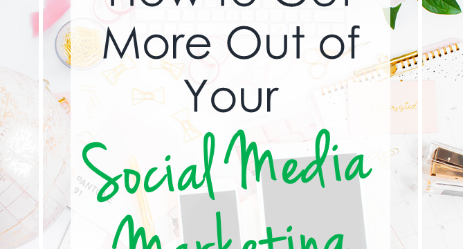 How to Get More Out of Your Social Media Marketing