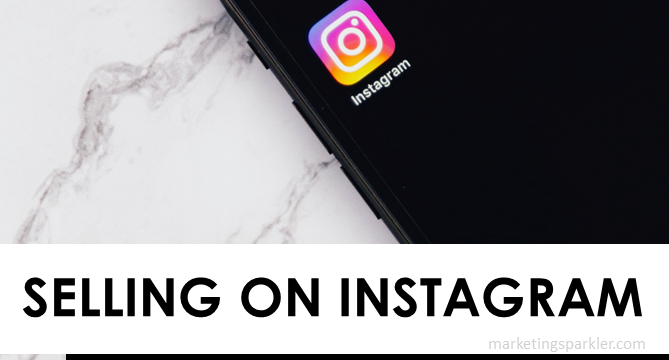 Selling On Instagram – The Ultimate Guide