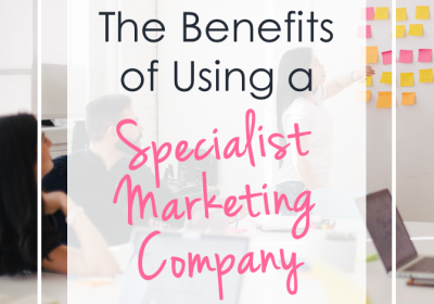 The Benefits Of Using A Specialist Marketing Company