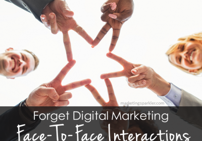Forget Digital Marketing: Face-To-Face Interactions Are Far More Potent