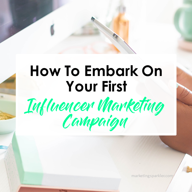 How To Embark On Your First Influencer Marketing Campaign