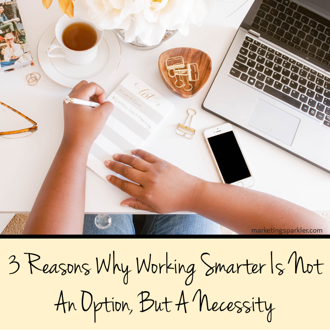 3 Reasons Why Working Smarter Is Not An Option, But A Necessity