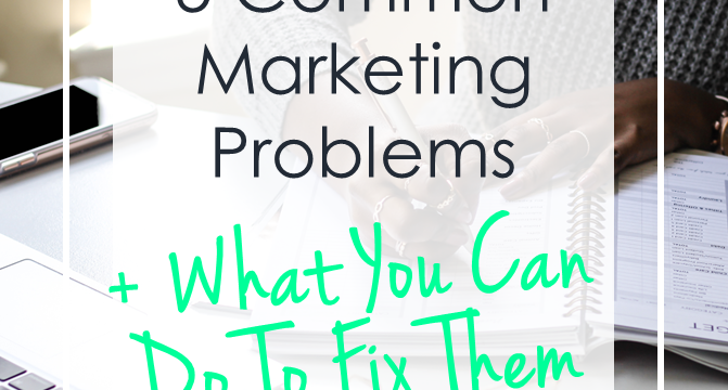 5 Common Marketing Problems, and What To Do To Fix Them