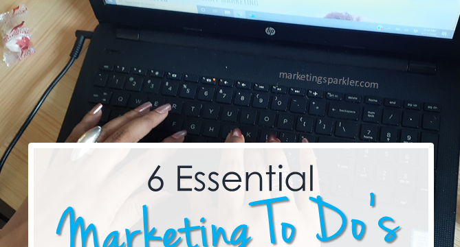 6 Essential Marketing To Do's For Your Small Business