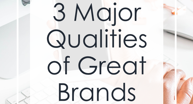3 Major Qualities of Great Brands
